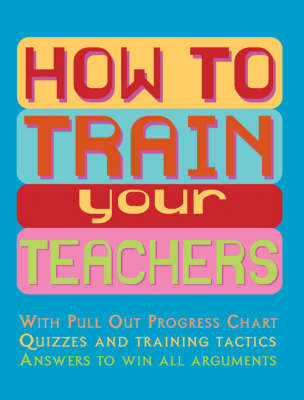 How to Train Your Teachers by Anne Rooney