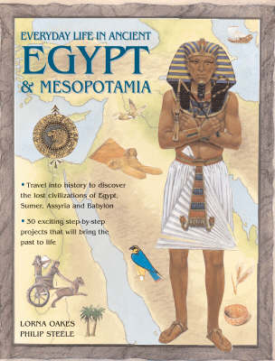 Everyday Life in Ancient Egypt and Mesopotamia by Philip Steele, Lorna Oakes