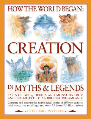 How the World Began Creation in Myths and Legends by Gilly Cameron Cooper