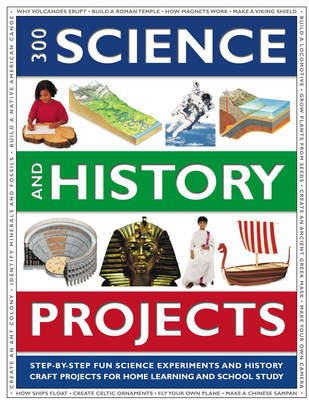 300 Science and History Projects 300 Step-by-step Science Experiments and History Craft Projects for Home Learning and School Study, with Over 1700 Amazing Colour Photographs, Illustrations and Artwor by Chris Oxlade, Rachel Halstead, S. Reid
