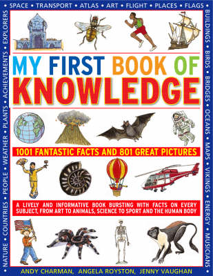 My First Book of Knowledge 1001 Fantastic Facts and 801 Great Pictures by Andy Charman, Angela Royston, Jenny Vaughan