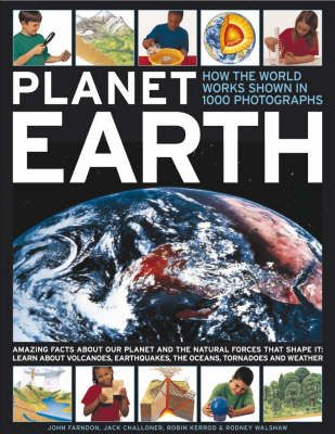 Planet Earth How the World Works, Shown in 1000 Photographs by John Farndon, Jack Challoner, Robin Kerrod