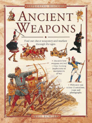 Ancient Weapons Find Out About Weaponry and Warfare Through the Ages by Will Fowler