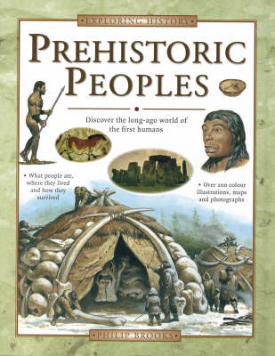 Prehistoric Peoples Discover the Long-ago World of the First Humans by Phillip Brooks