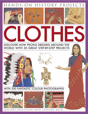Clothes Discover How People Dressed Around the World with 30 Great Step-by-step Projects by Rachel Halstead, Struan Reid