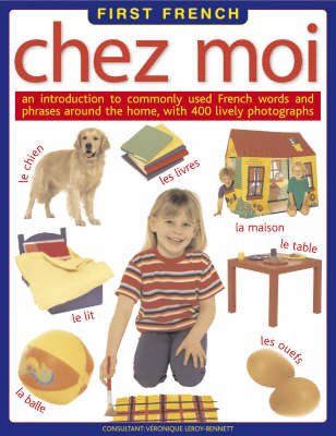Chez Moi An Introduction to Commonly Used French Words and Phrases Around the Home by Veronique Leroy-Bennett