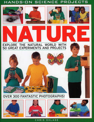 Nature Explore the Natural World with 50 Great Experiments and Projects by Chris Oxlade