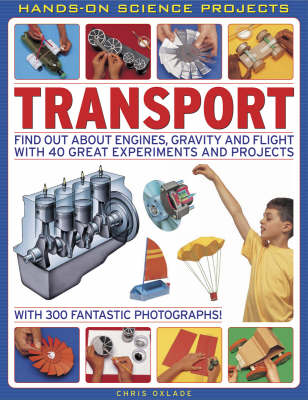 Transport Find Out About Engines, Gravity and Flight with 40 Great Experiments and Projects by Chris Oxlade