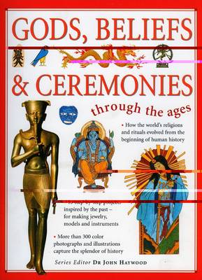 Gods, Beliefs and Ceremonies by John Haywood