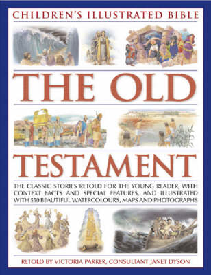 The Old Testament The Classic Stories Retold for the Young Reader, with Context Facts and Special Features, and Illustrated with Over 550 Beautiful Watercolours, Maps and Photographs by Victoria Parker, Janet Dyson