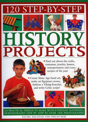120 Step-by-step History Projects Bring the Past into the Present with Amazing How-to Craft Activities by Struan Reid