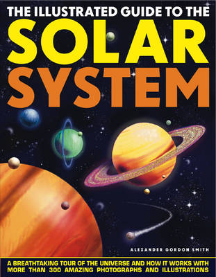 The Illustrated Guide to the Solar System by Alexander Gordon Smith
