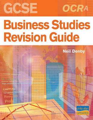 OCR (A) GCSE Business Studies Revision Guide by Neil Denby