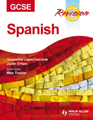 GCSE Spanish Revision Guide by J. Lopez-Cascante, J. O'Hare