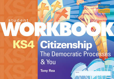 KS4 Citizenship Workbook The Democratic Processes and You by Tony Rea