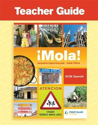 Mola! GCSE Spanish Teacher Guide + Audio Cds and CD by Jacqueline Lopez-Cascante, Judith O'Hare