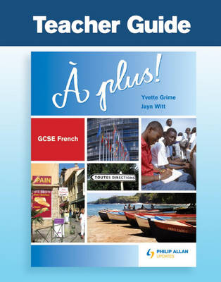 A Plus! GCSE French Teacher Guide Higher by Yvette Grime, M. Witt, Jayn Witt