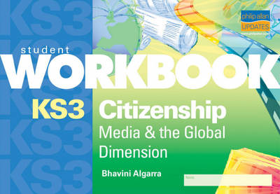 KS3 Citizenship Workbook Media and the Global Dimension by Bhavini Algarra