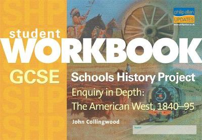 GCSE Schools History Project Enquiry in Depth: The American West, 1840-95 Workbook by John Collingwood