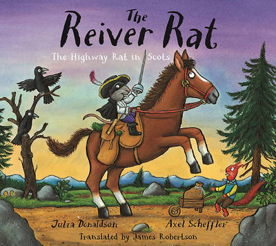 The Reiver Rat The Highway Rat in Scots by Julia Donaldson