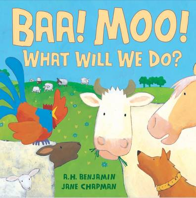 BAA! Moo! What Will We Do? by A. H. Benjamin, Jane Chapman