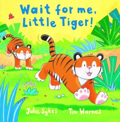 Wait for Me, Little Tiger! by J Sykes, T Warnes