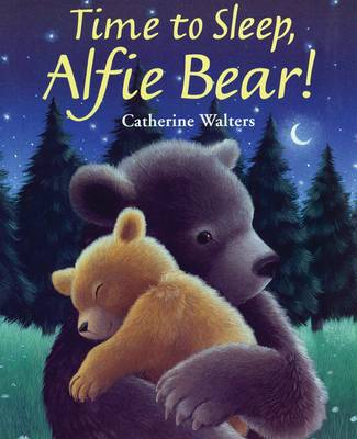 Time to Sleep, Alfie Bear! by Catherine Walters