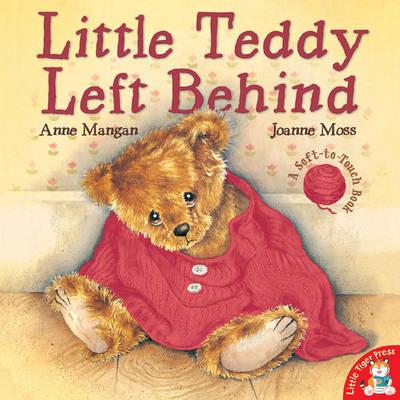 Little Teddy Left Behind by Anne Mangan, Joanne Moss