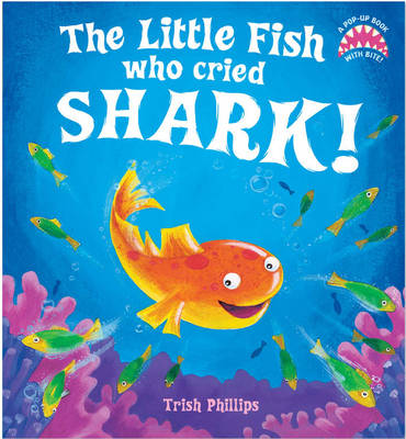 The Little Fish Who Cried Shark! by Trish Phillips