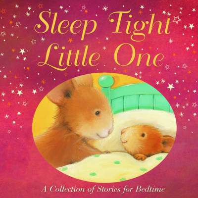 Sleep Tight, Little One A Collection of Stories for Bedtime by