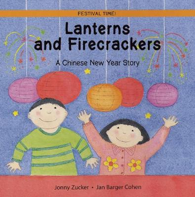 Lanterns and Firecrackers A Chinese New Year Story by Jonny Zucker