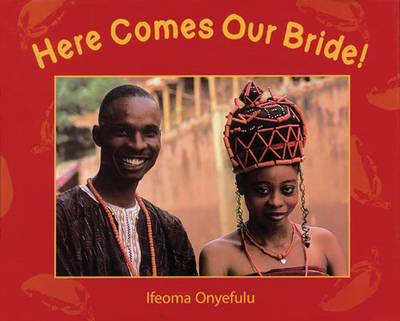 Here Comes Our Bride! An African Wedding Story by Ifeoma Onyefulu, Ifeoma Onyefulu