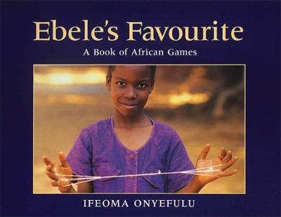 Ebele's Favourite A Book of African Games by Ifeoma Onyefulu