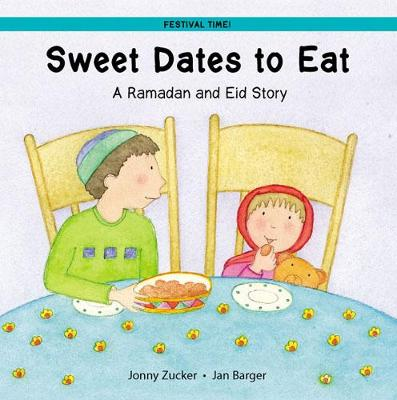 Sweet Dates to Eat A Ramadan and Eid Story by Jonny Zucker