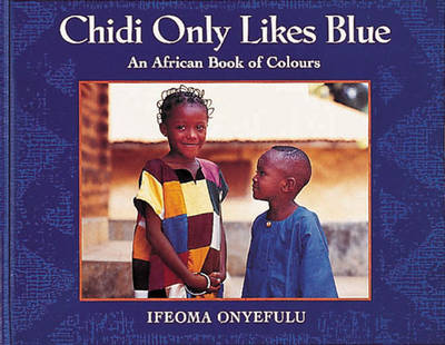 Chidi Only Likes Blue An African Book of Colours by Ifeoma Onyefulu, Ifeoma Onyefulu