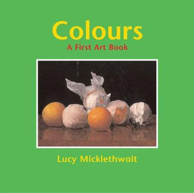 Colours A First Art Book by Lucy Micklethwait