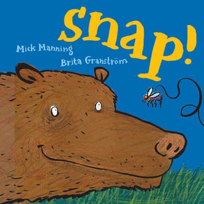 Snap! by Mick Manning, Brita Granstrom