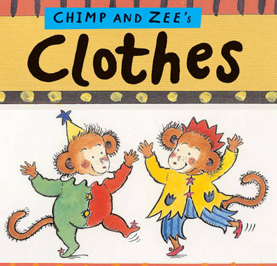 Chimp and Zee's Clothes by Laurence Anholt, Catherine Anholt