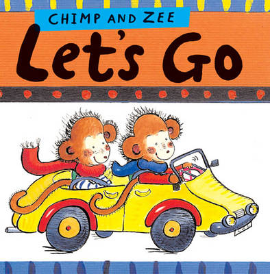 Chimp and Zee Let's Go by Laurence Anholt, Catherine Anholt