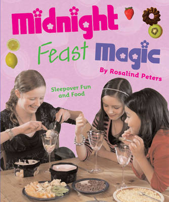 Midnight Feast Magic Sleepover Food and Fun by Rosalind Peters, Clive Boursnell