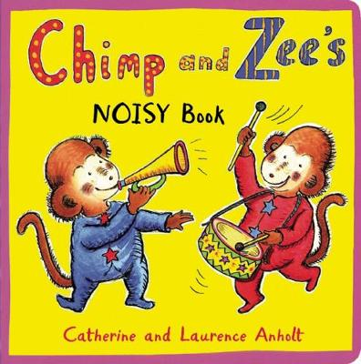 Chimp and Zee's Noisy Book by Laurence Anholt, Catherine Anholt