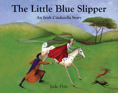 The Little Blue Slipper An Irish Cinderella Story by Jude Daly