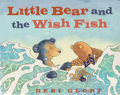 Little Bear and the Wish Fish by Debi Gliori