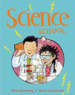 Science School by Mick Manning, Brita Granstrom