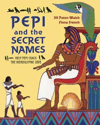 Pepi and the Secret Names Help Pepi Crack the Hieroglyphic Code by Jill Paton Walsh