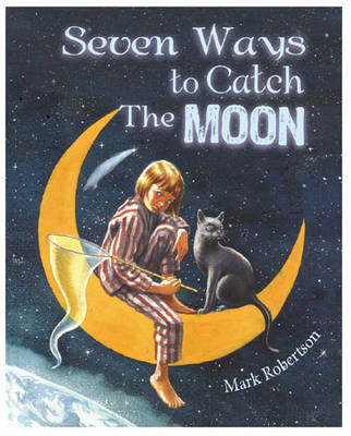 Seven Ways to Catch the Moon by M. P. Robertson