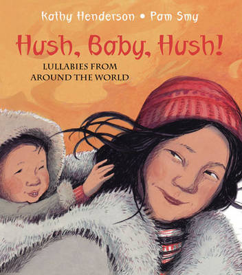 Hush, Baby, Hush! Lullabies from Around the World by Kathy Henderson