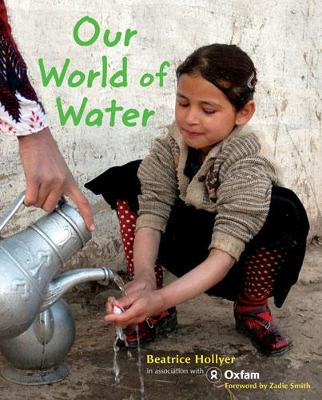 Our World of Water by Beatrice Hollyer, Oxfam, Zadie Smith