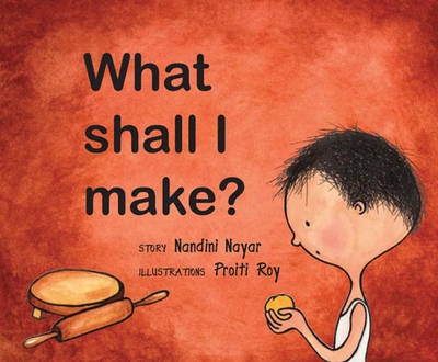 What Shall I Make? by Nandini Nayar