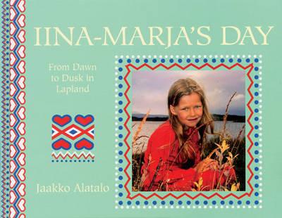 Iina Marja's Day From Dawn to Dusk in a Lapp Village by Jaakko Alatalo